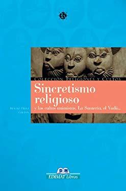 Sincretismo Religioso: Y Los Cultos Animistas. La Santeria, El Vudu . . . 9788497646857