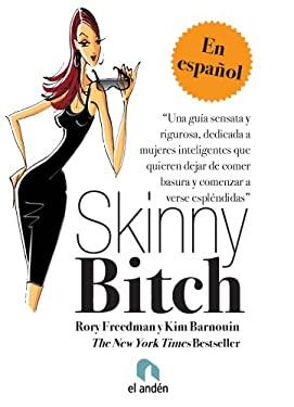 Skinny Bitch: Una Guia Sensata y Rigurosa Dedicada A Mujeres Inteligentes Que Quieren Dejar de Comer Basura y Comenzar A Verse Esple 9788496929524