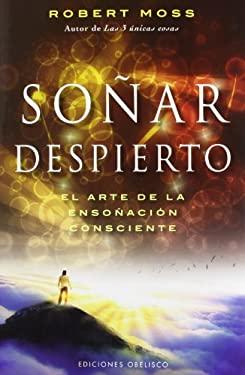 Sonar Despierto: El Arte de la Esonacion Consciente = Active Dreaming 9788497778275