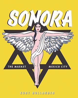 Sonora: Magic Market/Mexico City - El Mercado de La Magia/Giudad de Mexico 9788493612344