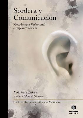 Sordera y Comunicacion: Metodologia Verbotonal E Implante Coclear 9788497006408