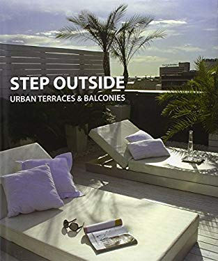 Step Outside: Urban Terraces & Balconies 9788492463923