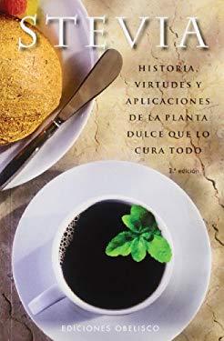 Stevia: Historia, Virtudes y Aplicaciones de la Planta Dulce Que Lo Cura Todo 9788497776394