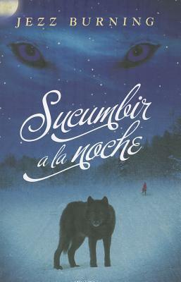 Sucumbir a la Noche = Succumb to the Night