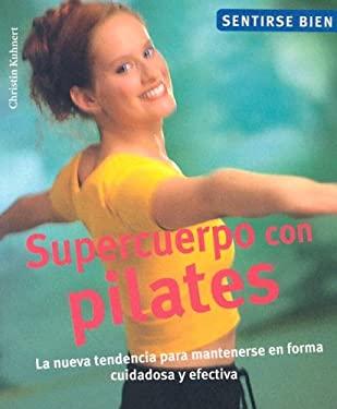 Supercuerpo Con Pilates: La Nueva Tendencia Para Mantenerse en Forma Cuidadosa y Efectiva