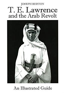 T.E. Lawrence and the Arab Revolt: An Illustrated Guide 9788496658356