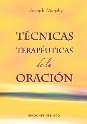 Tecnicas Terapeuticas de la Oracion 9788497774284