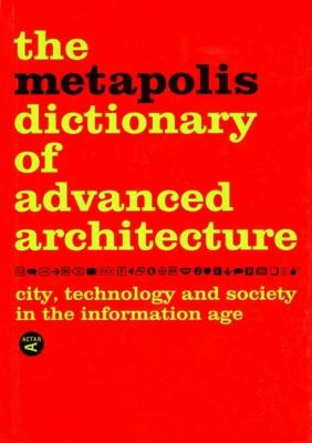 The Metapolis Dictionary of Advanced Architecture: City, Technology and Society in the Information Age 9788495951229