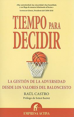 Tiempo Para Decidir: La Gestion de La Adversidad Desde Los Valores del Baloncesto 9788492452354
