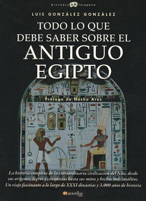 Todo Lo Que Debe Saber Sobre El Antiguo Egipto 9788499671789
