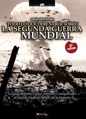 Todo Lo Que Debe Saber Sobre La 2 Guerra Mundial 9788497637343