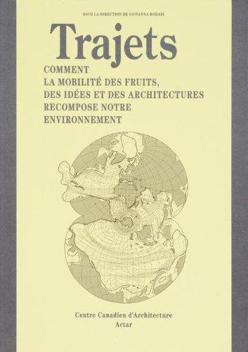 Trajets: Comment la Mobilite Des Fruits, Des Idees Et Des Architectures Recompose Notre Environnement 9788492861552