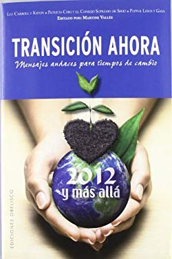 Transicion Ahora: 2012 y Mas Alla: Mensages Audaces Para Tiempos de Cambio = Transition Now: 2012 and Beyond 9788497778015