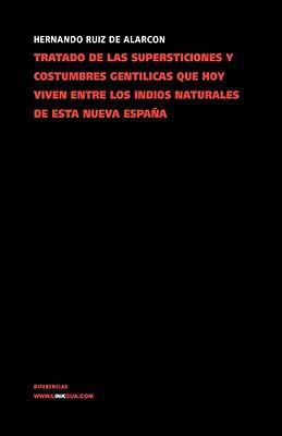 Tratado de Las Supersticiones y Costumbres Gentlicas Que Hoytratado de Las Supersticiones y Costumbres Gentlicas Que Hoy Viven Entre Los Indios Natura 9788498169591