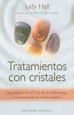 Tratamientos Con Cristales: Una Guia de la A A la Z Con Mas de 1.200 Sintomas y Sus Correspondientes Cristales Sanadores = Crystal Prescriptions 9788497775328