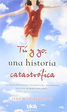 Tu y Yo: Una Historia Catastrofica 9788493961343