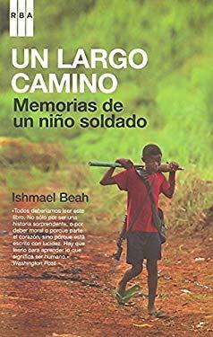 Un Largo Camino: Memorias de un Nino Soldado = A Long Way Gone 9788498670011