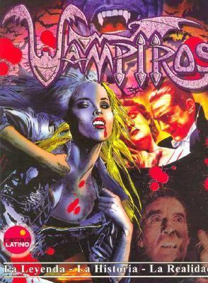 Vampiros - La Leyenda - Lahistoria - La Realidad 9788493267827