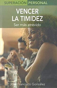 Vencer la Timidez: Ser Mas Atrevido = Overcome Shyness 9788497643269