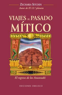 Viajes al Pasado Mitico: El Regreso de los Anunnaki = Journey to the Mythical Past 9788497776721
