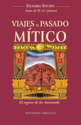 Viajes al Pasado Mitico: El Regreso de los Anunnaki = Journey to the Mythical Past