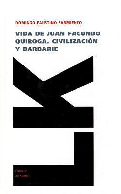 Vida de Juan Facundo Quiroga. Civilizacion y Barbarie 9788499535753