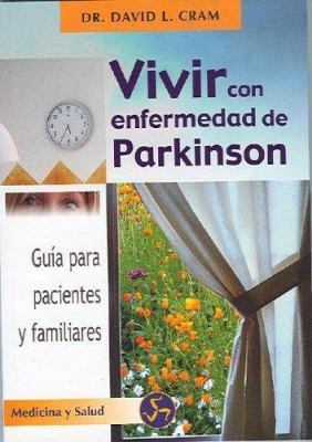 Vivir Con Enfermedad de Parkinson: Guia de Autoayuda Para Comprender la Enfermedad 9788495973122