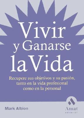 Vivir y Ganarse La Vida: Recupere Sus Objetivos y Su Pasion, Tanto En La Vida Profesional Como En La Personal 9788497350174