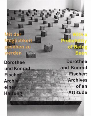 Mit der Moglichkeit Gesehen Zu Werden, Dorothee Und Konrad Fischer/With A Probability Of Being Seen, Dorothee And Konrad: Archiv Einer Haltung/Archive 9788492505449