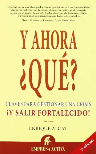 Y Ahora ?Que?: Claves Para Gestionar una Crisis !Y Salir Fortalecido! 9788495787682