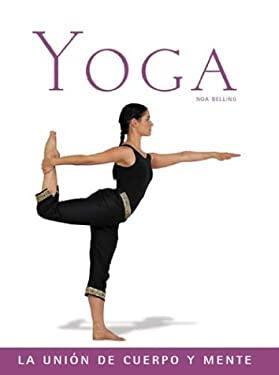 Yoga: La Union de Cuerpo y Mente 9788497641388