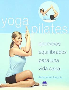 Yoga Pilates / Yogapilates: Ejercicios equilibrados para una vida sana / A Balanced Workout for Healthy Living (Spanish Edition) - Lysycia, Jacqueline May