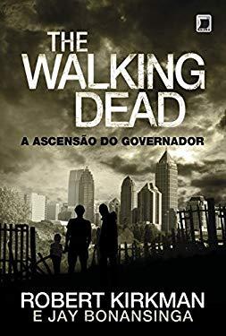 Ascensao do Governador (Col. : The Walking Dead) (Em Portugues do Brasil) - Robert Kirkman/Jay Bonansinga