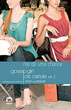 Gossip Girl - Os Carlyle : Me de Uma Chance - Vol. (Em Portugues do Brasil) - Cecily Von Ziegesar