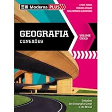 Geografia. Conexes. Estudos de Geografia Geral e do Brasil - Volume nico. Coleo Moderna Plus (Em Portuguese do Brasil) - Lygia Terra