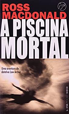 A Piscina Mortal - Coleo L&PM Pocket (Em Portuguese do Brasil) - Ross Macdonald