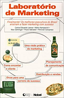 Laboratorio de Marketing: Finalmente! OS Melhores Executivos Do Brasil Ensinam A Fazer Marketing Com Sucesso - Lemos, Carlos Eduardo / Kempenich, Mario / Gehringer, Max