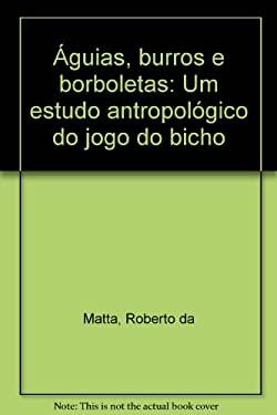 Aguias, Burros E Borboletas: Um Estudo Antropologico Do Jogo Do Bicho - Matta, Roberto Da / Carrano, Austregesilo