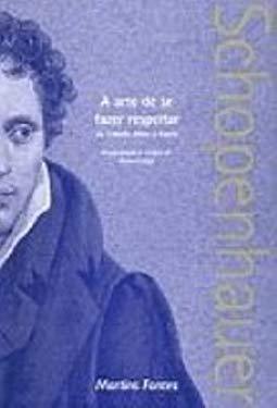 Arte de Se Fazer Respeitar: ou Tratado Sobre a Honra, A - Arthur Schopenhauer