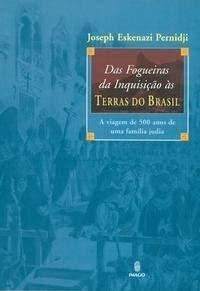 Das Fogueiras da Inquisio s Terras do Brasil - Pernidji, Joseph Eskenazi