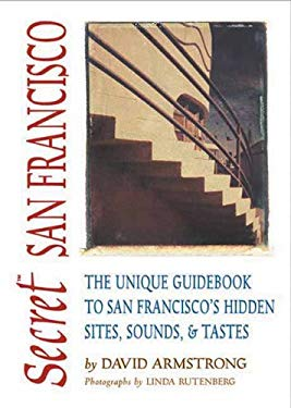 Secret_San_Francisco_The_Unique_Guidebook_to_San_Franciscos_Hidden_Sites_Sounds_&_Tastes_Secret_Guides