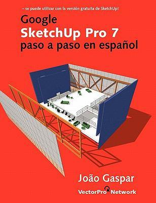 Google Sketchup Pro 7 Paso a Paso En Espanol 9788561453046