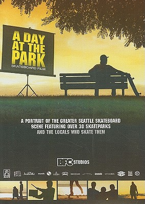 A Day at the Park: A Portrait of the Greater Seattle Skateboard Scene Featuring Over 30 Skateparks and the Locals Who Skate Them
