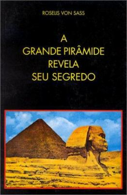 A Grande Pirmide Revela Seu Segredo (Portuguese) 9788572790444