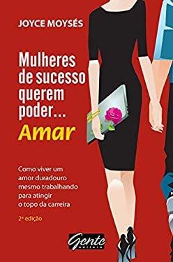Mulheres de Sucesso Querem Poder. . . Amar (Em Portugues do Brasil) - Joyce Moises