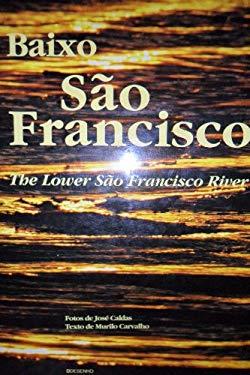 Baixo Sao Francisco =: The Lower Sao Francisco River (Portuguese Edition) - Caldas, Jose