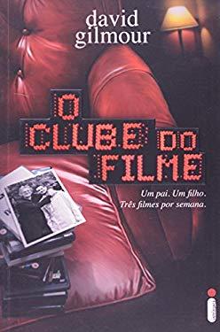O Clube Do Filme - The Film Club: A Memoir By David Gilmour - Gilmour, David