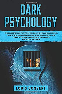 Dark Psychology: The 101 Secrets of the Art of Reading and Influencing People, How to Stop Being Manipulated, Avoid Mind Control and Learn to use NLP