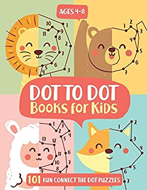 Dot To Dot Books For Kids Ages 4-8: 101 Fun Connect The Dots Books for Kids Age 3, 4, 5, 6, 7, 8  | Easy Kids Dot To Dot Books Ages 4-6 3-8 3-5 6-8 (B