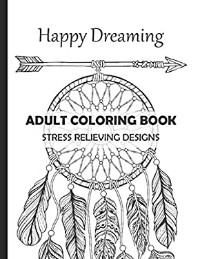 Happy Dreaming Adult Coloring Book Stress Relieving Designs: Dreamcatcher Deers Wolfs and much more for your fantasy   13 different illustrations with
